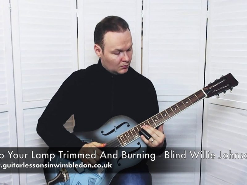 Keep Your Lamp Trimmed And Burning-Resonator Guitar Lessons In London